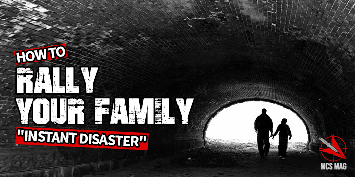 "Rally Your Family In An Emergency: Survive An ""Instant Disaster"""