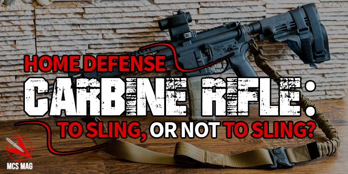 Home Defense Carbine Rifle: To Sling Or Not To Sling?