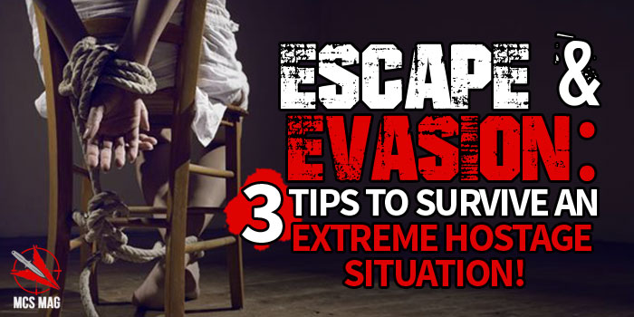 Escape and Evasion: 3 Tips To Escape A Hostage Situation