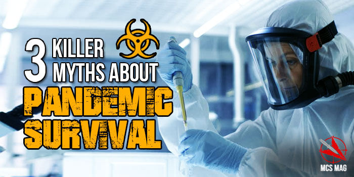 Pandemic Survival: Three Myths That Will Get You KILLED