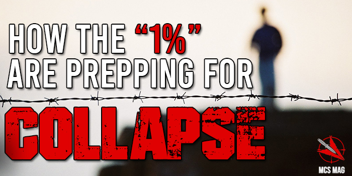 "How The ""1%"" Are Prepping and Preparing For Collapse, Recession, and Civil Unrest"